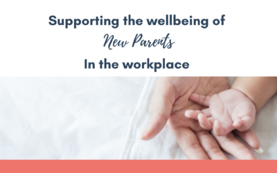 Supporting the Wellbeing of New Parents in the Workplace