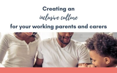 Creating an inclusive culture for working parents and carers