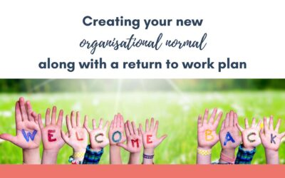 Creating your new organisational 'normal' along with a return to work plan