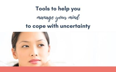 Tools to help you manage your mind to cope with uncertainty